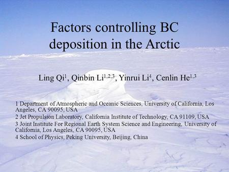 Factors controlling BC deposition in the Arctic Ling Qi 1, Qinbin Li 1,2,3, Yinrui Li 4, Cenlin He 1,3 1 Department of Atmospheric and Oceanic Sciences,