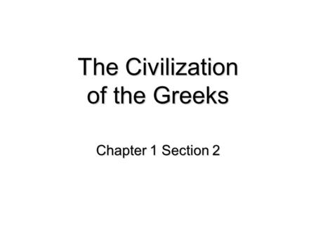 The Civilization of the Greeks Chapter 1 Section 2.