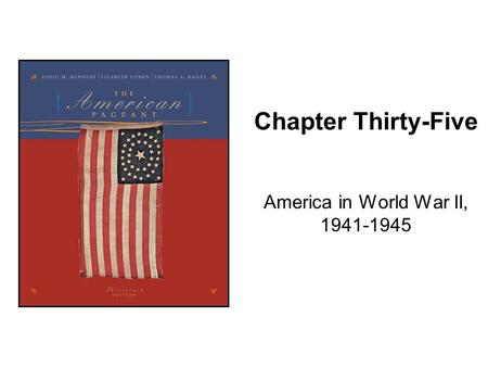 Chapter Thirty-Five America in World War II, 1941-1945.
