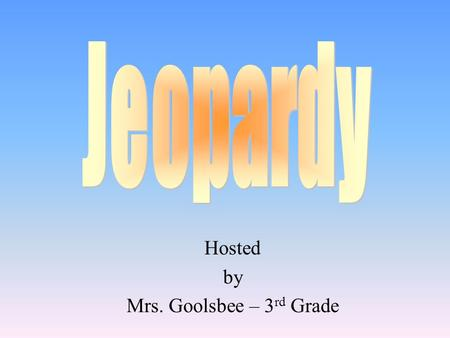 Hosted by Mrs. Goolsbee – 3 rd Grade 100 200 400 300 400 1234 100 300 200 400 200 100 500.