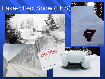1 Lake-Effect Snow (LES). 2 Overview of the Lake-Effect Process n Occurs to the lee of the Great Lakes during the cool season n Polar/arctic air travels.
