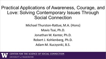 Practical Applications of Awareness, Courage, and Love: Solving Contemporary Issues Through Social Connection Michael Thurston-Rattue, M.A. (Hons) Mavis.