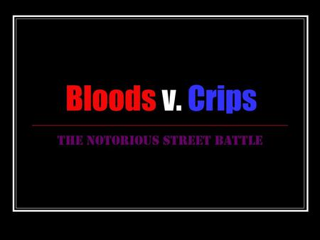 Bloods v. Crips The Notorious Street Battle. CRIPS A 15 year old Fremont High School student named Raymond Washington started a gang called the Baby Avenues.