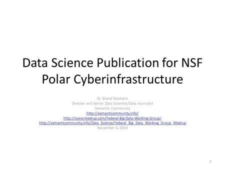 Data Science Publication for NSF Polar Cyberinfrastructure Dr. Brand Niemann Director and Senior Data Scientist/Data Journalist Semantic Community