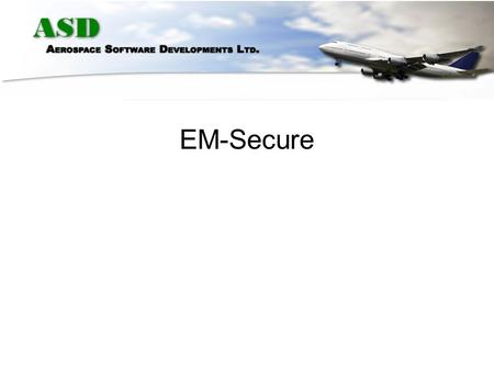 EM-Secure –Airlines have a TSA responsibility –Allows placement and tracking of security labels –Any unauthorised opening of secured areas can be identified.