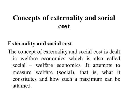 Concepts of externality and social cost Externality and social cost The concept of externality and social cost is dealt in welfare economics which is also.
