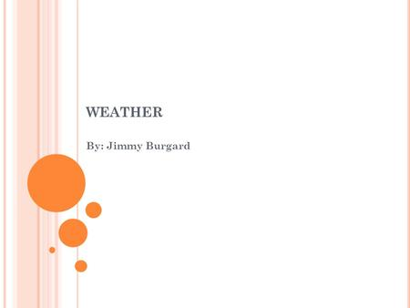 WEATHER By: Jimmy Burgard. What is evaporation? evaporation is the process by which water changes from a liquid to a gas or vapor. if you put an ice cube.