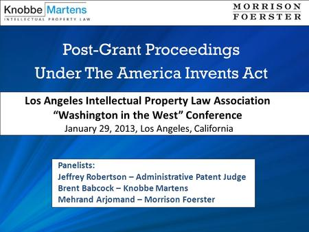 "Post-Grant Proceedings Under The America Invents Act Los Angeles Intellectual Property Law Association ""Washington in the West"" Conference January 29,"
