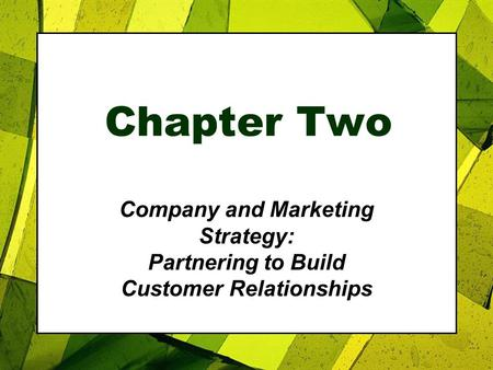 Chapter Two Company and Marketing Strategy: Partnering to Build Customer Relationships.