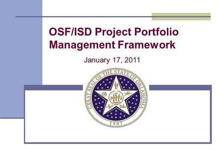 OSF/ISD Project Portfolio Management Framework January 17, 2011.