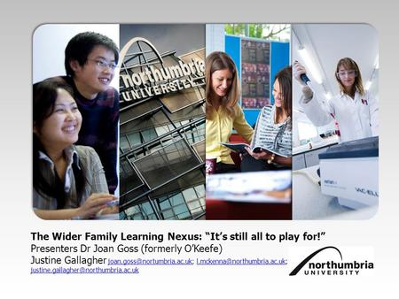 "The Wider Family Learning Nexus: ""It's still all to play for!"" Presenters Dr Joan Goss (formerly O'Keefe) Justine Gallagher"