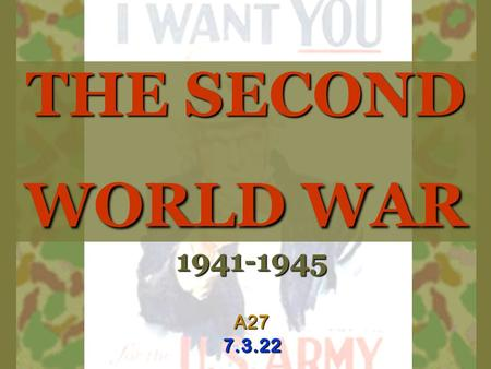 THE SECOND WORLD WAR 1941-1945A277.3.22. GUIDING QUESTION  To what extent did the Second World War bring about lasting change in the American society,