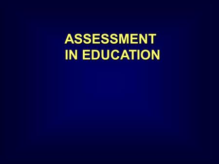 ASSESSMENT IN EDUCATION ASSESSMENT IN EDUCATION. Copyright Keith Morrison, 2004 PERFORMANCE ASSESSMENT... Concerns direct reality rather than disconnected.