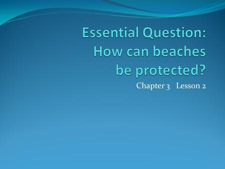 Chapter 3 Lesson 2. Vocabulary barrier island beach nourishment dredging jetty sea wall.