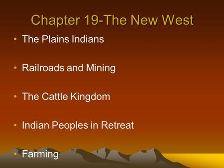 Chapter 19-The New West The Plains Indians Railroads and Mining
