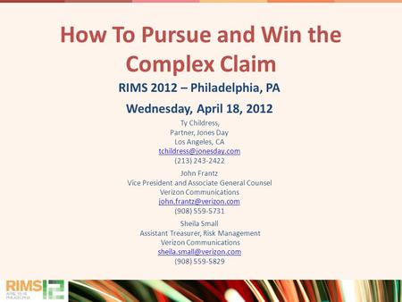 0 How To Pursue and Win the Complex Claim RIMS 2012 – Philadelphia, PA Wednesday, April 18, 2012 Ty Childress, Partner, Jones Day Los Angeles, CA