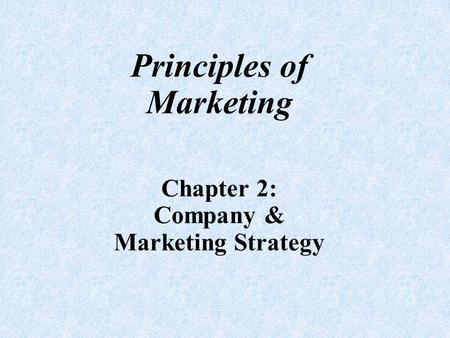 Principles of Marketing Chapter 2: Company & Marketing Strategy.