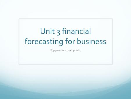 Unit 3 financial forecasting for business P3 gross and net profit.
