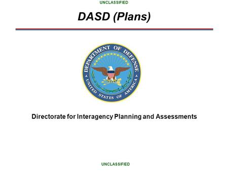 DASD (Plans) Directorate for Interagency Planning and Assessments UNCLASSIFIED.