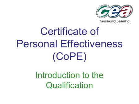 1 Certificate of Personal Effectiveness (CoPE) Introduction to the Qualification.