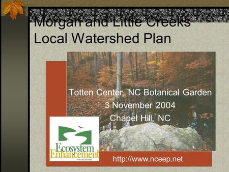 Morgan and Little Creeks Local Watershed Plan Totten Center, NC Botanical Garden 3 November 2004 Chapel Hill, NC