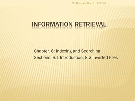 Chapter. 8: Indexing and Searching Sections: 8.1 Introduction, 8.2 Inverted Files 9/13/2015 1 Dr. Almetwally Mostafa.