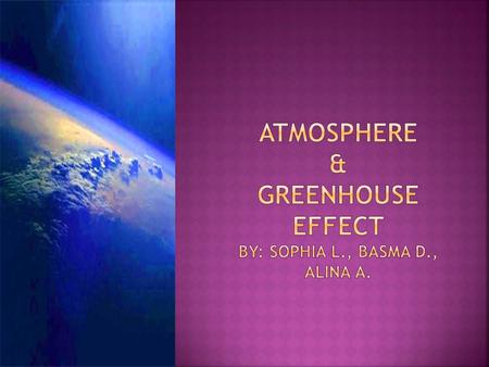  Atmosphere is a layer of gasses surrounding the earth  The atmosphere is made up of oxygen, nitrogen, argon carbon dioxide, some of helium, hydrogen,