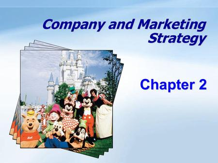 Company and Marketing Strategy Chapter 2. 2 - 1 Known for films, animation, theme parks and customer orientation Parks offer a variety of attractions.