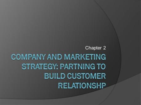 Company and marketing strategy: partning to build customer relationshp