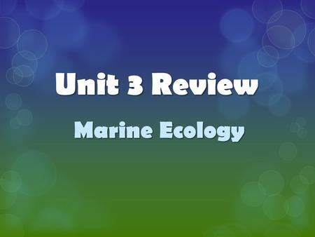 Unit 3 Review Marine Ecology.