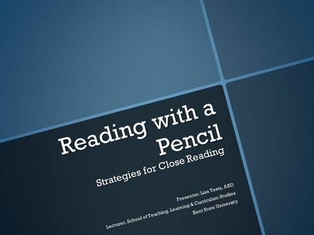 Reading with a Pencil Strategies for Close Reading Presenter: Lisa Testa, ABD Lecturer, School of Teaching, Learning & Curriculum Studies Kent State University.