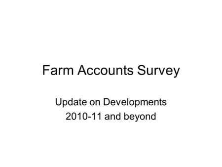 Farm Accounts Survey Update on Developments 2010-11 and beyond.
