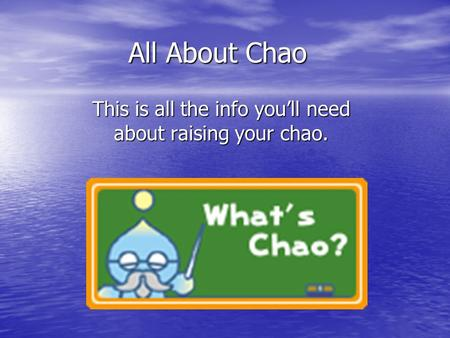 All About Chao This is all the info you'll need about raising your chao.