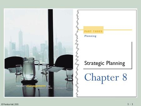 © Prentice Hall, 2005 1 - 1. © Prentice Hall, 2005 1 - 2ObjectivesObjectives 1.Definitions of both strategic planning and strategy 2.An understanding.