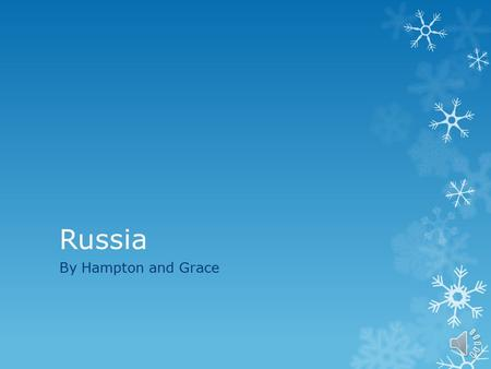 Russia By Hampton and Grace About Russia Russia is the largest country in the world.