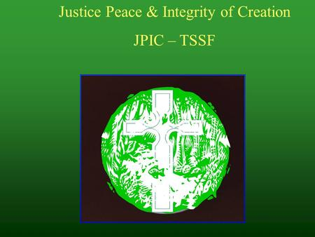 Justice Peace & Integrity of Creation JPIC – TSSF.