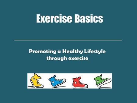 Exercise Basics Promoting a Healthy Lifestyle through exercise.