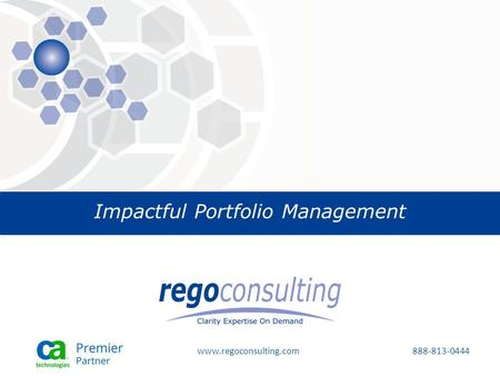 Www.regoconsulting.com 888-813-0444 Impactful Portfolio Management.