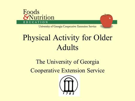 Physical Activity for Older Adults The University of Georgia Cooperative Extension Service.