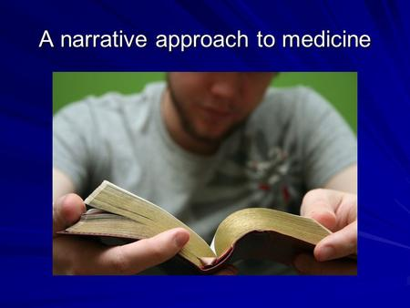A narrative approach to medicine. Aims and objectives What is narrative based medicine? To consider narrative as a way of learning and understanding To.