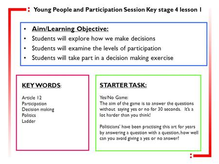 Aim/Learning Objective: Students will explore how we make decisions Students will examine the levels of participation Students will take part in a decision.