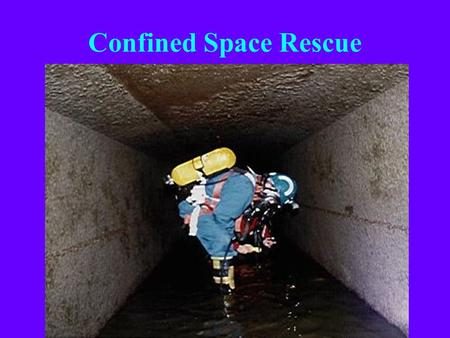 Confined Space Rescue Most confined space fatalities are poorly trained rescuers…
