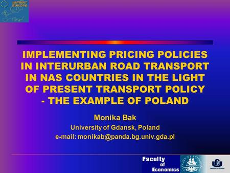 IMPLEMENTING PRICING POLICIES IN INTERURBAN ROAD TRANSPORT IN NAS COUNTRIES IN THE LIGHT OF PRESENT TRANSPORT POLICY - THE EXAMPLE OF POLAND Monika Bak.
