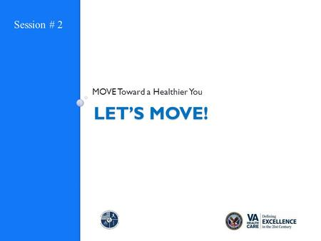 LET'S MOVE! MOVE Toward a Healthier You Session # 2.