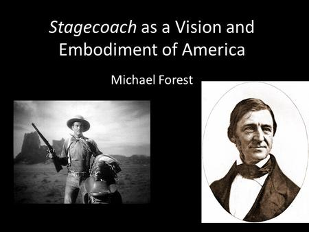 Stagecoach as a Vision and Embodiment of America Michael Forest.