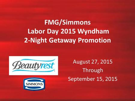 FMG/Simmons Labor Day 2015 Wyndham 2-Night Getaway Promotion August 27, 2015 Through September 15, 2015.