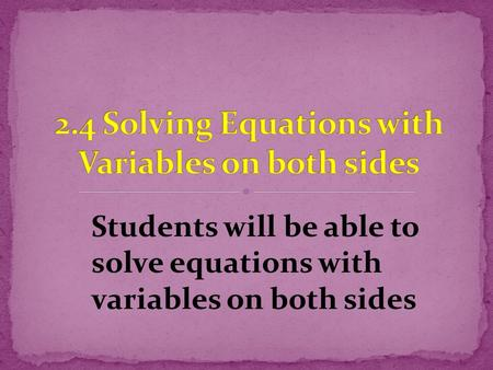 2.4 Solving Equations with Variables on both sides