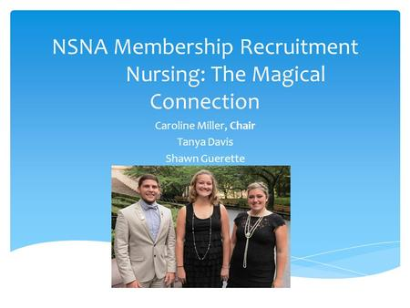 NSNA Membership Recruitment Nursing: The Magical Connection Caroline Miller, Chair Tanya Davis Shawn Guerette.