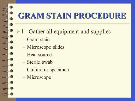 GRAM STAIN PROCEDURE 1. Gather all equipment and supplies Gram stain