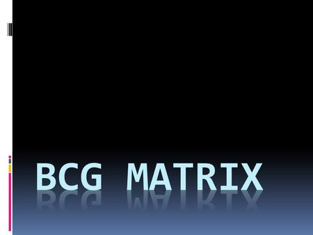  BCG stands for Boston Consulting Group  BCG Matrix was designed in 1970s for product portfolio planning, based on the concept of product life cycle.